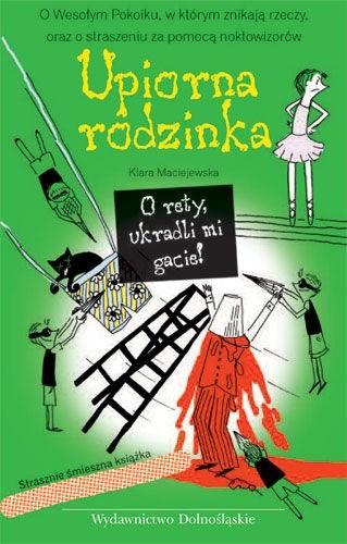 Okładka książki Upiorna Rodzinka. O Rety, Ukradli mi Gacie!