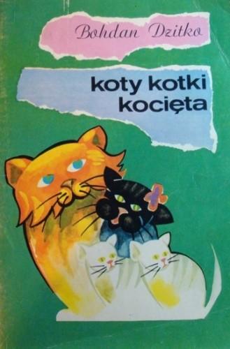Okładka książki Koty, kotki, kocięta