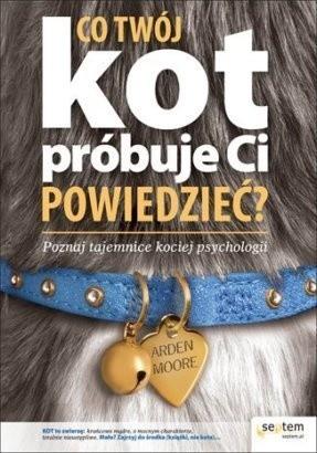 Okładka książki Co Twój kot próbuje Ci powiedzieć ? Poznaj tajemnice kociej psychologii.