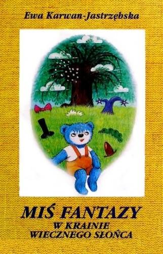Okładka książki Miś Fantazy w Krainie Wiecznego Słońca