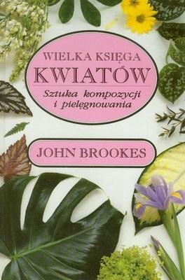 Okładka książki Wielka księga kwiatów. Sztuka kompozycji i pielęgnowania