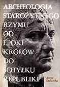 Okładka książki Archeologia starożytnego Rzymu, t. 1: Od epoki królów do schyłku republiki