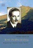 Król Podbeskidzia - biografia kpt. Henryka Flame