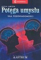Okładka książki Potęga umysłu : siła podświadomości
