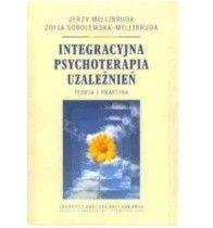 Okładka książki Integracyjna psychoterapia uzależnień. Teoria i praktyka.