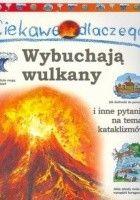 Ciekawe dlaczego wulkany wybuchają i inne pytania na temat kataklizmów