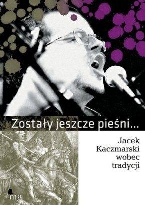 Okładka książki Zostały jeszcze pieśni... - Jacek Kaczmarski wobec tradycji