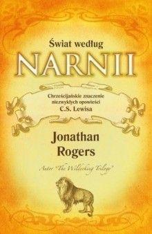Okładka książki Świat według Narnii. Chrześcijańskie znaczenie niezwykłych opowieści C. S. Lewisa