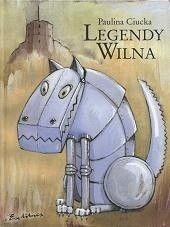 Okładka książki Legendy Wilna : dla dzieci młodszych, starszych i dorosłych