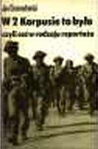 Okładka książki W 2 Korpusie to było czyli coś w rodzaju reportażu