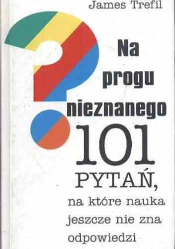 Okładka książki Na progu nieznanego. 101 pytań, na które nauka jeszcze nie zna odpowiedzi