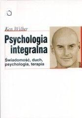 Okładka książki Psychologia integralna. Świadomość, duch, psychologia, terapia