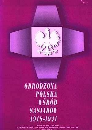 Okładka książki Odrodzona Polska wśród sąsiadów 1918-1921
