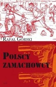 Okładka książki Polscy zamachowcy. Droga do wolności