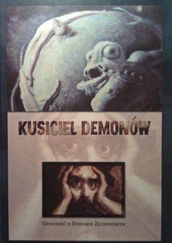 Okładka książki Kusiciel demonów. Opowieść o Stefanie Żechowskim
