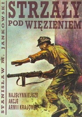 Okładka książki Strzały pod więzieniem. Najsłynniejsze akcje Armii Krajowej