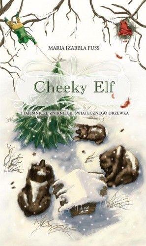 Okładka książki Cheeky Elf i tajemnicze zniknięcie świąteczego drzewka