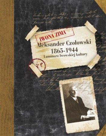 Okładka książki Aleksander Czołowski. Luminarz lwowskiej kultury. 1865-1944