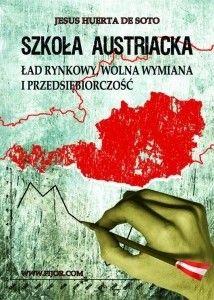 Okładka książki Szkoła austriacka: Ład rynkowy, wolna wymiana i przedsiębiorczość