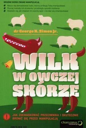 Okładka książki Wilk w owczej skórze: jak zdemaskować przeciwnika i skutecznie bronić się przed manipulacją