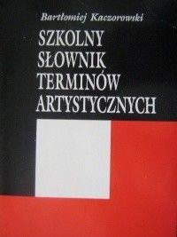 Okładka książki Szkolny słownik terminów artystycznych