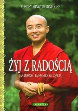 Okładka książki Żyj z radością. Jak odkryć tajemnice szczęścia.