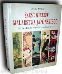 Okładka książki Sześć wieków malarstwa japońskiego. Od Sesshu do artystów współczesnych