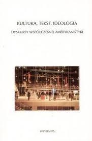 Okładka książki Kultura, tekst, ideologia. Dyskursy współczesnej amerykanistyki
