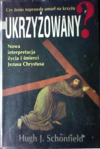 Okładka książki Ukrzyżowany? Czy Jezus naprawdę umarł na krzyżu?