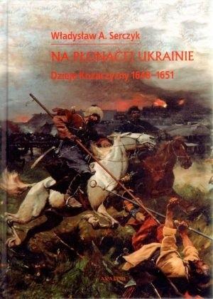 Okładka książki Na płonącej Ukrainie. Dzieje Kozaczyzny 1648-1651