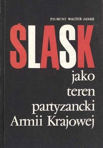 Okładka książki Śląsk jako teren partyzancki Armii Krajowej