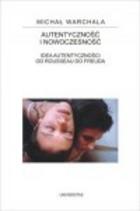 Okładka książki Autentyczność i nowoczesność : idea autentyczności od Rousseau do Freuda