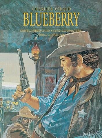 Okładka książki Blueberry. Integral 1. Człowiek za srebrną gwiazdą.Kopalnia zaginionego Niemca.Widmo ze złotymi kulami.