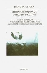 Okładka książki Literaturoznawcze dyskursy możliwe. Studia z dziejów nowoczesnej teorii literatury w Europie Środkowo-Wschodniej