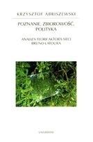 Okładka książki Poznanie, zbiorowość, polityka : analiza teorii aktora-sieci Bruno Latoura