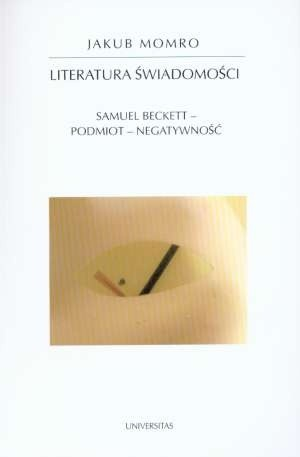 Okładka książki Literatura świadomości : Samuel Beckett, podmiot, negatywność