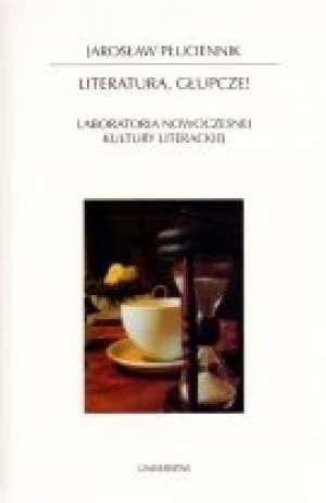 Okładka książki Literatura głupcze Laboratoria nowoczesnej kultury literackiej