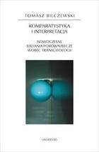 Okładka książki Komparatystyka i interpretacja Nowoczesne badania porównawcze wobec translatologii