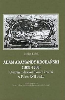 Okładka książki Adam Adamandy Kochański (1631-1700). Studium z dziejów filozofii i nauki w Polsce XVII wieku