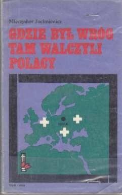 Okładka książki Gdzie był wróg tam walczyli Polacy