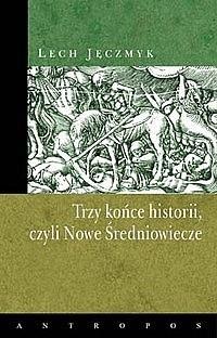Okładka książki Trzy końce historii, czyli Nowe Średniowiecze
