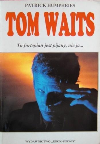 Okładka książki Tom Waits. To fortepian jest pijany, nie ja...
