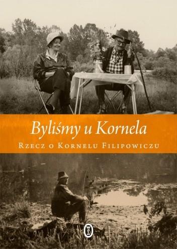 Okładka książki Byliśmy u Kornela. Rzecz o Kornelu Filipowiczu