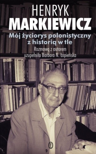 Okładka książki Mój życiorys polonistyczny z historią w tle