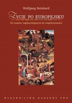 Okładka książki Życie po europejsku: od czasów najdawniejszych do współczesności