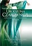 Okładka książki Urodzona czarownica. Intuicyjna, osobista i praktyczna magia