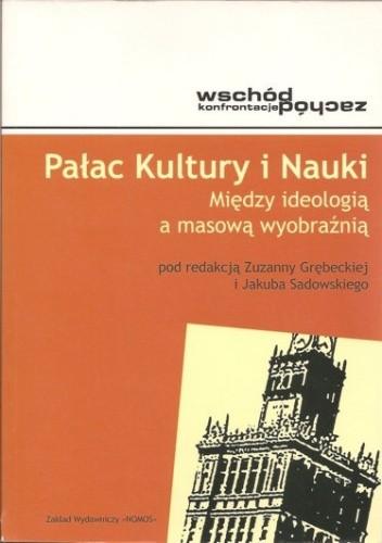 Okładka książki Pałac Kultury i Nauki. Między ideologią a masową wyobraźnią