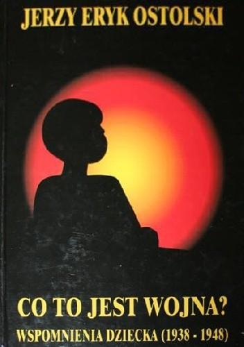 Okładka książki Co to jest wojna? Wspomnienia dziecka.