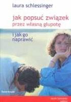 Okładka książki Jak popsuć związek przez własną głupotę i jak go naprawić