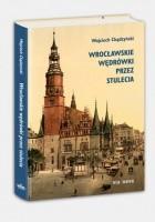Wrocławskie wędrówki przez stulecia